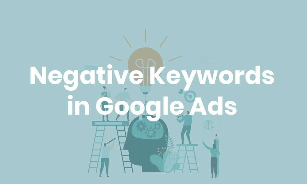 Negative Keywords in Google Ads
